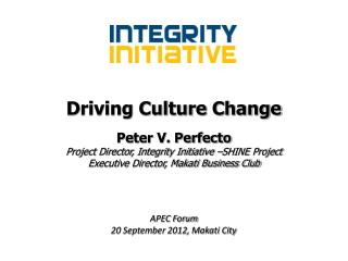 Driving Culture Change Peter V.  Perfecto Project Director, Integrity  Initiative  –SHINE Project
