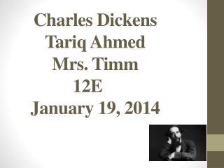 Charles Dickens Tariq Ahmed Mrs. Timm 12E January 19, 2014