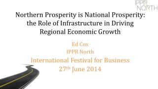 Ed Cox IPPR North International Festival for Business 27 th  June 2014