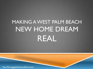Making a  West  Palm Beach  New Home Dream  Real