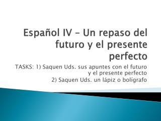 Español  IV – Un  repaso  del  futuro  y el  presente  perfecto
