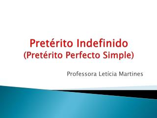 Pretérito Indefinido  (Pretérito  P erfecto Simple )