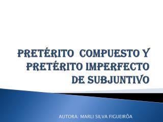 PRETÉRITO   compuesto  Y PRETÉRITO IMPERFECTO  DE  SUBJUNTIVO