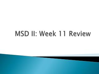 MSD  II: Week 11 Review
