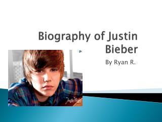 Biography of Justin Bieber
