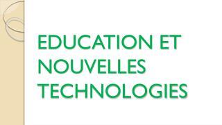 EDUCATION  ET NOUVELLES TECHNOLOGIES