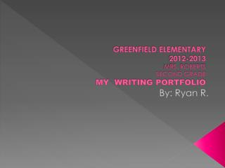 GREENFIELD ELEMENTARY 2012-2013 MRS. ROBERTS SECOND GRADE MY  WRITING PORTFOLIO