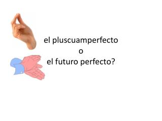 el pluscuamperfecto o el futuro perfecto?