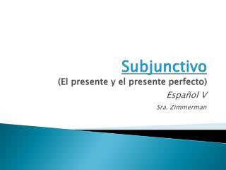 Subjunctivo (El  presente  y el  presente  perfecto)