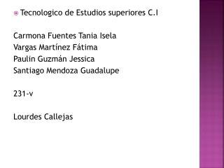 Tecnologico  de Estudios superiores C.I Carmona Fuentes  T ania Isela Vargas Martínez Fátima