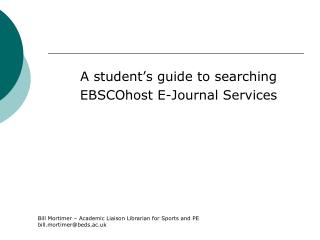 A student's guide to searching  EBSCOhost E-Journal Services