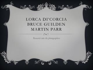Lorca  Di'Corcia Bruce guilden Martin Parr