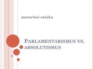 Parlamentarismus vs. absolutismus