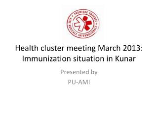 Health cluster meeting March 2013: Immunization situation in Kunar