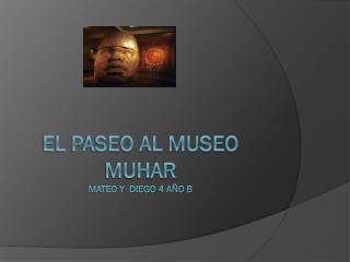 El paseo al museo  muhar mateo y  diego  4 año B