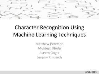 Character Recognition Using Machine Learning Techniques