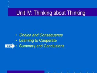 Unit IV: Thinking about Thinking