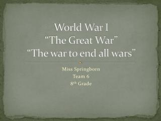 "World War I ""The Great War"" ""The war to end all wars"""