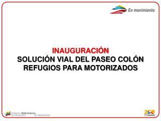INAUGURACIÓN SOLUCIÓN VIAL DEL PASEO COLÓN REFUGIOS PARA MOTORIZADOS