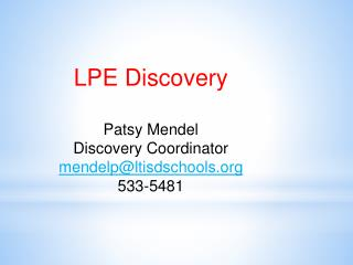 LPE Discovery Patsy Mendel Discovery Coordinator mendelp@ltisdschools 533-5481