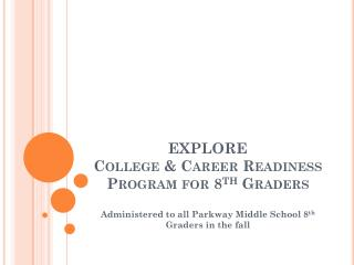 EXPLORE College & Career Readiness Program for 8 th  Graders