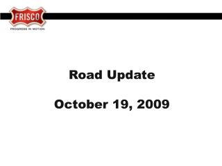 Road Update October  19, 2009