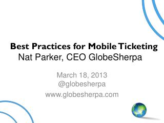 Best Practices for Mobile Ticketing Nat Parker, CEO GlobeSherpa