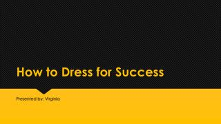 How to Dress for  S uccess