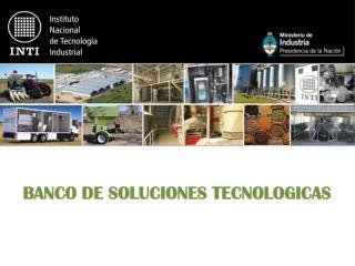 BANCO DE SOLUCIONES TECNOLOGICAS