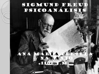 SIGMUND FREUD PSICOANÁLISIS ANA MAR ÍA  PERILLA NA RA NJO 1102 J.M.