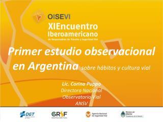 Primer estudio  observacional  en  Argentina sobre  hábitos y cultura  vial Lic. Corina  Puppo