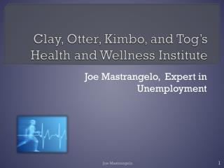 Clay, Otter,  Kimbo , and Tog's Health and Wellness Institute