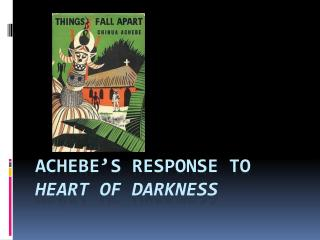 Achebe's Response to  Heart of Darkness