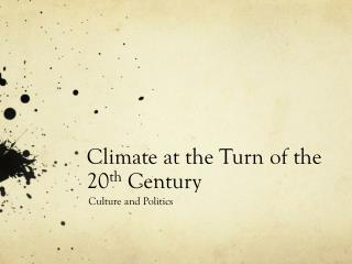 Climate at the Turn of the 20 th  Century