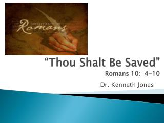 """Thou Shalt Be Saved"" Romans 10:  4-10"