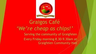 Graigos Café 'We're cheap as chips!'