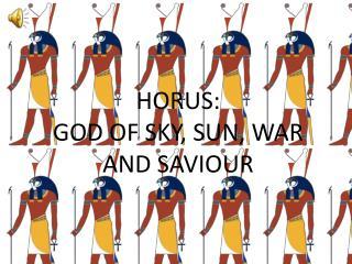 HORUS: GOD OF SKY, SUN, WAR AND SAVIOUR