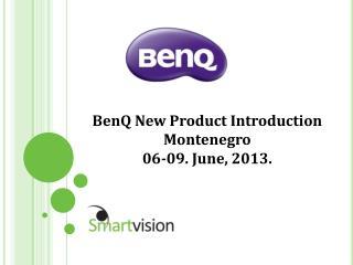 BenQ New Product Introduction  Montenegro  06-09. June,  2013 .