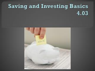 Saving and Investing  B asics 4.03