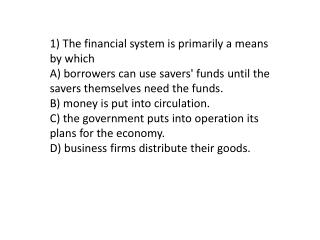 1) The financial system is primarily a means by which
