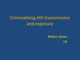 Criminalising  HIV  transmission and exposure