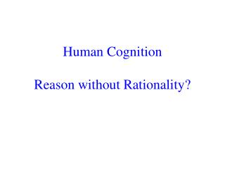 Human Cognition Reason without Rationality?