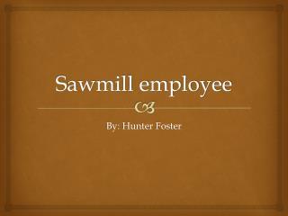 Sawmill employee