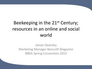 Beekeeping in the 21 st  Century; resources in an online and social world