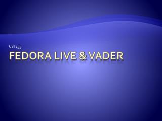 Fedora live &  vader