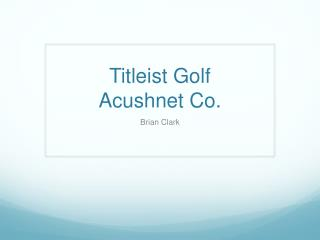 Titleist Golf Acushnet Co.