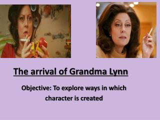 The arrival of Grandma Lynn