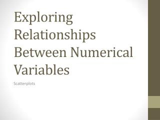 Exploring Relationships Between Numerical Variables
