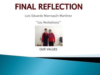 Luis Eduardo  Marroquín Martínez ''Los  Resbalosos '' OUR VALUES