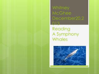 Whitney McGhee December20,2013 Reading A Symphony Whales